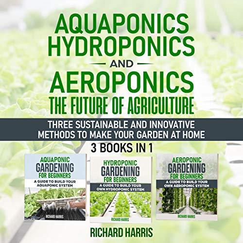 Couverture de Aquaponics, Hydroponics and Aeroponics, the Future of Agriculture
