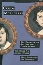 The Ballad of the Sad Cafe and Other Stories; the Heart is a Lonely Hunter; the Member of the Wedding