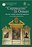 «Cappuccini di Ostuni». Ricerche e studi in memoria di Luigi Greco. Ricerche e studi in memoria di Luigi Greco