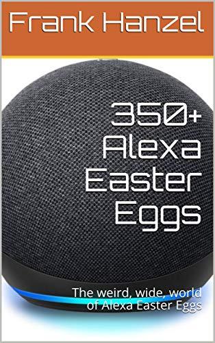 350+ Alexa Easter Eggs: The weird, wide, world of Alexa Easter Eggs (The Alexa Learning Collection) (English Edition)