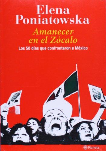 Amanecer En El Zocalo: Los 50 Dias Que Confrontaron a Mexico