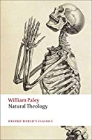 Natural Theology: Or, Evidence of the Existence and Attributes of the Deity, Collected from the Appearances of Nature (Oxford World's Classics)