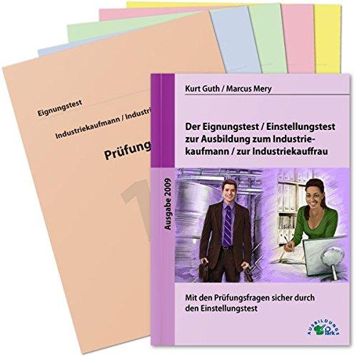 Der Eignungstest / Einstellungstest zur Ausbildung zum Industriekaufmann / zur Industriekauffrau: Mit den Prüfungsfragen sicher durch den Einstellungstest