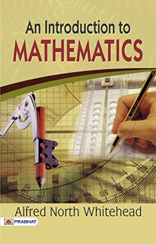An Introduction to Mathematics: The important applications of the science; the theoretical interest of its ideas.
