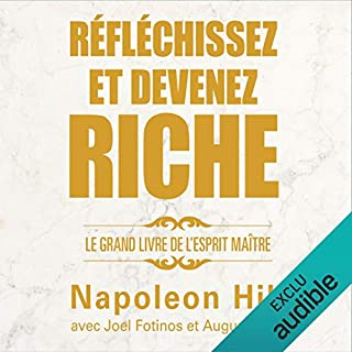 Réfléchissez et devenez riche      Le grand livre de l'esprit maître              Auteur(s):                                                                                                                                 Napoleon Hill,                                                                                        Joel Fotinos,                                                                                        August Gold                               Narrateur(s):                                                                                                                                 Tristan Harvey                      Durée: 4 h et 35 min     43 évaluations     Au global 4,7