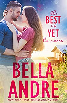 The Best Is Yet To Come: New York Sullivans Spinoff (Summer Lake, Book 1) by [Bella Andre]