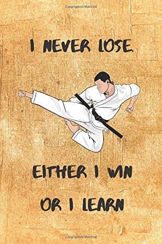 I Never Lose. Either I Win or i Learn: Taekwondo, Karate, Judo Notebook ( 100 Lined Pages 6