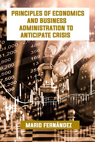Principles of Economics and Business Administration to anticipate Crisis (English Edition)