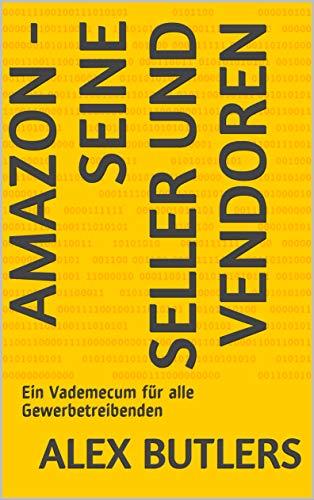 AMAZON - seine Seller und Vendoren: Ein Vademecum für alle Gewerbetreibenden (German Edition)