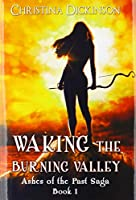 Waking the Burning Valley (Ashes of the Past Saga)
