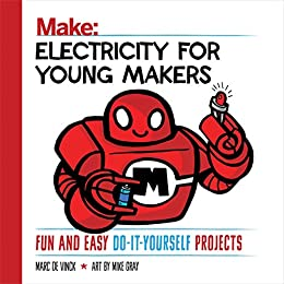 Electricity for Young Makers: Fun and Easy Do-It-Yourself Projects (Make: Technology on Your Time) by [Marc de Vinck]