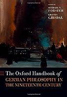 The Oxford Handbook of German Philosophy in the Nineteenth Century (Oxford Handbooks)