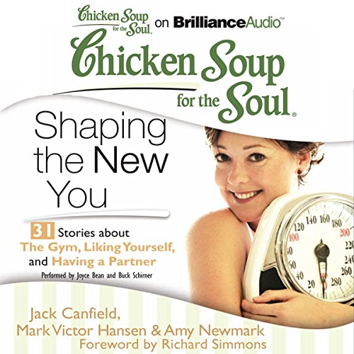 Chicken Soup for the Soul: Shaping the New You - 31 Stories about the Gym, Liking Yourself, and Having a Partner audiobook cover art