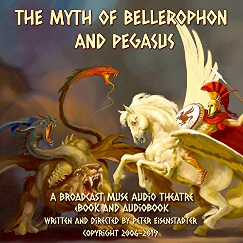 The Myth of Bellerophon and Pegasus     A Broadcast Muse Audio Theatre eBook              By:                                                                                                                                 Peter Eisenstadter                               Narrated by:                                                                                                                                 Full Cast                      Length: 36 mins     Not rated yet     Overall 0.0