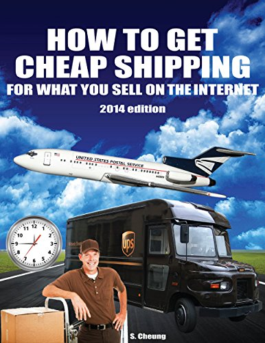 How to Get Cheap Shipping for What You Sell on the Internet: 2014 Edition (English Edition)