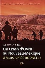 Aztec,1948 - Un crash d'OVNI au Nouveau-Mexique : Huit mois après Roswell ! de Scott Ramsey