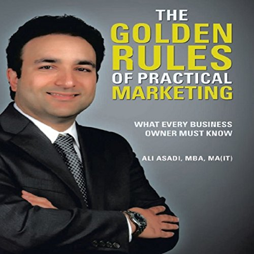 The Golden Rules of Practical Marketing     What Every Business Owner Must Know              By:                                                                                                                                 Ali Asadi                               Narrated by:                                                                                                                                 Barry Lank                      Length: 2 hrs and 50 mins     1 rating     Overall 5.0