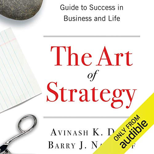 The Art of Strategy: A Game Theorist#039s Guide to Success in Business and Life