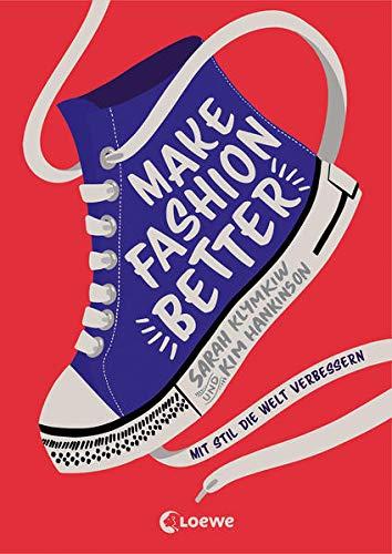Make Fashion Better: Mit Stil die Welt verbessern - Sachbuch über Mode und Nachhaltigkeit - mit DIY-Tips