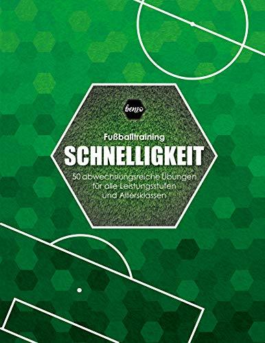 Fussballtraining Schnelligkeit: 50 abwechslungsreiche Übungen für alle Leistungsstufen und Altersklassen (Fußballtraining)