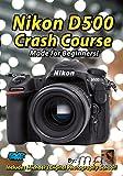 Nikon D500 Crash Course Training Tutorial DVD Made for Beginners