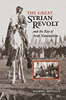 Great Syrian Revolt And The Rise Of Arab Nationalism (Modern Middle East Series)