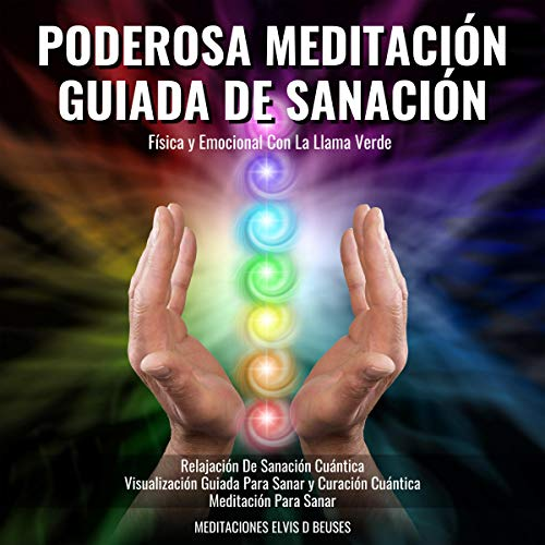 Poderosa Meditación Guiada De Sanación Física y Emocional Con La Llama Verde. Relajación De Sanación Cuántica [Powerful Guided Meditation of Physical and Emotional Healing with the Green Flame. Relaxation of Quantum Healing] cover art