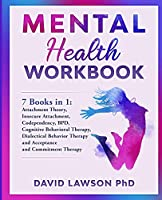 Mental Health Workbook: 7 Books in 1: Attachment Theory, Insecure Attachment, Codependency, BDP, Cognitive and Dialectical Behavioral Therapy, Acceptance and Commitment Therapy