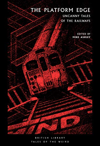 The Platform Edge: Uncanny Tales of the Railways (British Library Tales of the Weird Book 6) (English Edition)
