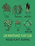 Low Maintenance Plant Club. House Plant Journal: Tracking Indoor House Plants Information, Watering And Fertilizing Dates. Gardening Hobby Notebook.