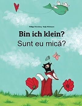 Bin ich klein? Sunt eu mica?  Kinderbuch Deutsch-Rum?¡ènisch  zweisprachig/bilingual   German Edition  by Philipp Winterberg  2013-11-03