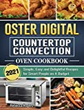 Oster Digital Countertop Convection Oven Cookbook 2021: Simple, Easy and Delightful Recipes for Smart People on A Budget