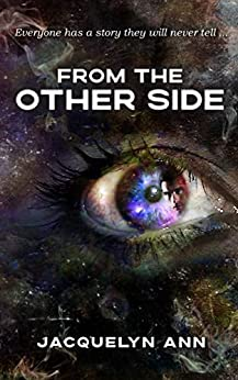 [Jacquelyn Ann]のFrom the Other Side: Everyone has a story they will never tell (English Edition)