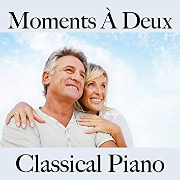 Moments À Deux: Classical Piano - Pour Les Moments De Sensualité À Deux Pour La Relaxation