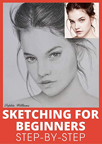 Sketching for Beginners: Drawing Basics with Sophia Williams Learn Pencil Sketching and Drawing Step-by-Step to Expand Your Creativity Book 1 (English Edition)