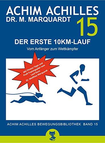 Der erste 10km-Lauf: Vom Anfänger zum Wettkämpfer (Achim Achilles Bewegungsbibliothek 15)