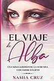 El viaje de Alba: Una novela romántica y femenina con sabor a Egipto