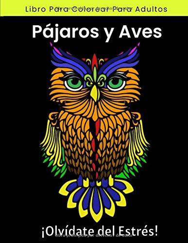 Libro Para Colorear Para Adultos Pájaros y Aves ¡Olvídate del Estrés!: Para Colorear Todo Tipo de Aves y Pájaros | Tamaño Grande A4 | Regalo Original para Adultos | Relajante
