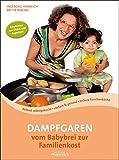 Dampfgaren - vom Babybrei zur Familienkost: Beikost selbstgekocht · einfach & gesund · leckere Familienküche