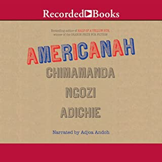 Americanah                   By:                                                                                                                                 Chimamanda Ngozi Adichie                               Narrated by:                                                                                                                                 Adjoa Andoh                      Length: 17 hrs and 28 mins     9,264 ratings     Overall 4.6
