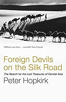 Foreign Devils on the Silk Road: The Search for the Lost Treasures of Central Asia by [Peter Hopkirk]