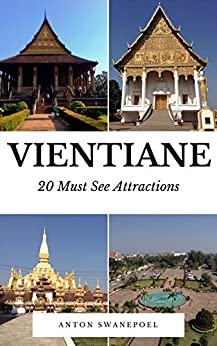 Vientiane: 20 Must See Attractions by [Anton Swanepoel]