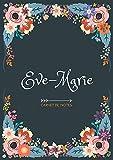 Eve-Marie - Carnet de notes: Design floral, Prénom personnalisé Eve-Marie | Cadeau d'anniversaire ,Saint Valentin pour femme, maman, soeur, copine, fille, amie | Ligné, Petit Format A5 (14.8 x 21 cm)