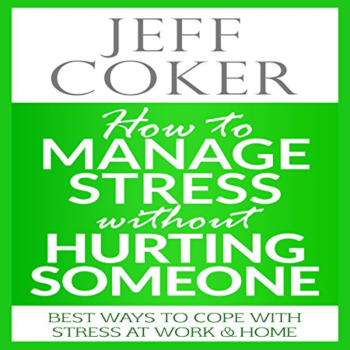 How to Manage Stress Without Hurting Someone: Best Ways to Cope with Stress at Work & Home audiobook cover art