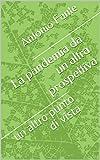 La pandemia da un altra prospettiva: un altro punto di vista (Italian Edition)