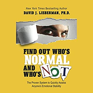 Find Out Who's Normal and Who's Not     The Proven System to Quickly Assess Anyone's Emotional Stability              By:                                                                                                                                 David Lieberman                               Narrated by:                                                                                                                                 Sean Pratt                      Length: 5 hrs and 3 mins     95 ratings     Overall 3.3