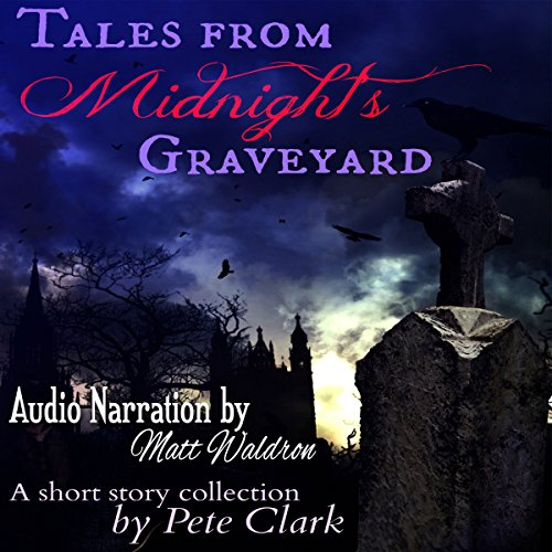 Tales from Midnight's Graveyard                   By:                                                                                                                                 Pete Clark                               Narrated by:                                                                                                                                 Matt Waldron                      Length: 6 hrs and 10 mins     Not rated yet     Overall 0.0