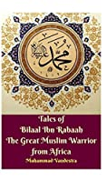 Tales of Bilaal Ibn Rabaah the Great Muslim Warrior from Africa Hardcover Edition