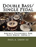 Double Bass/Single Pedal: Bounce Technique For Bass Drum Book 2