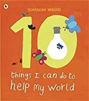 Ten Things I Can Do to Help My World by Melanie Walsh(2009-03-02)